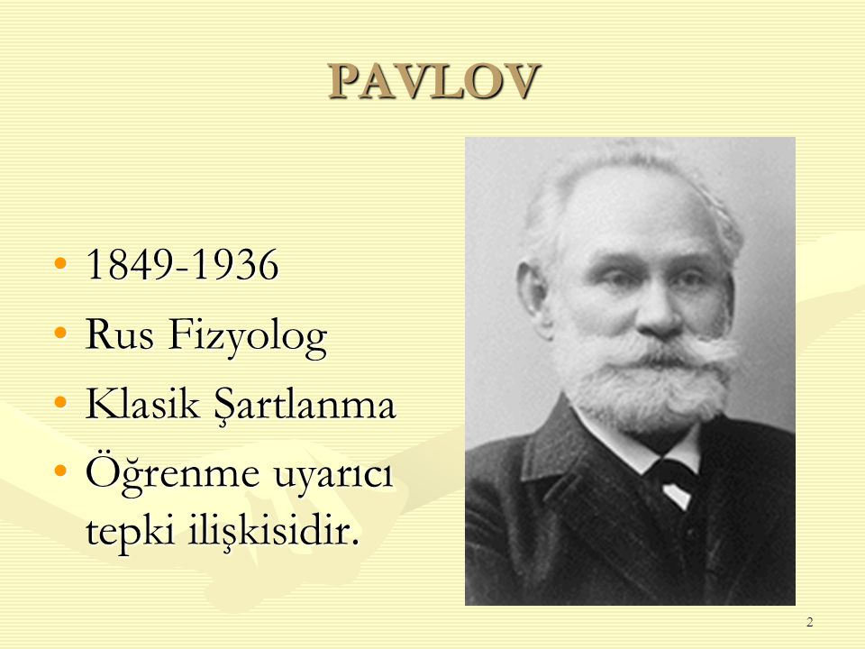 PAVLOV 1849-1936 Rus Fizyolog Klasik Şartlanma