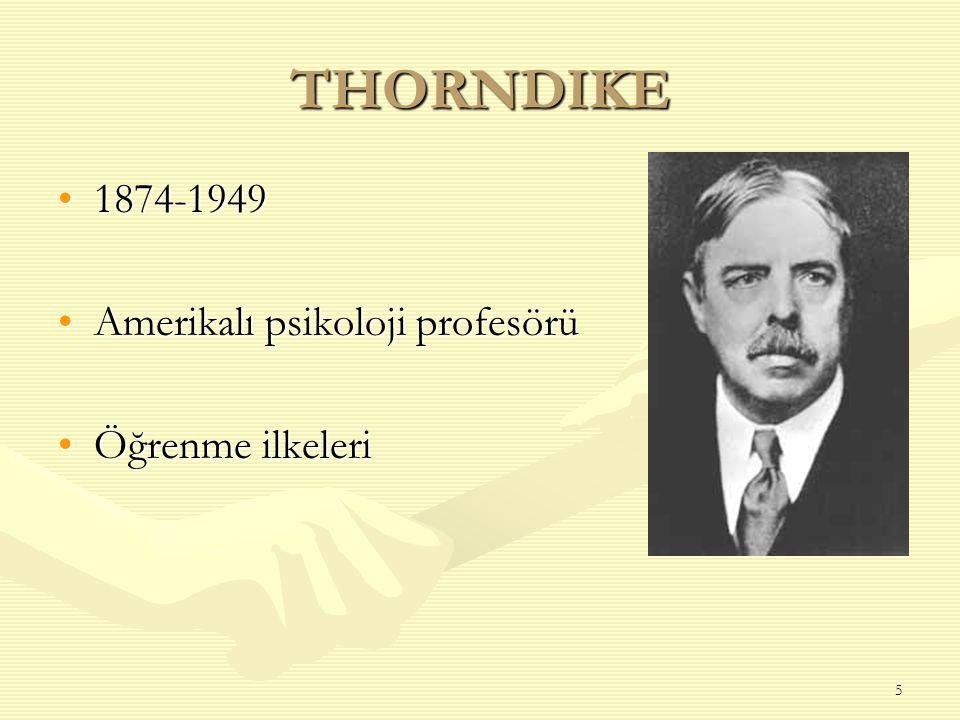THORNDIKE 1874-1949 Amerikalı psikoloji profesörü Öğrenme ilkeleri