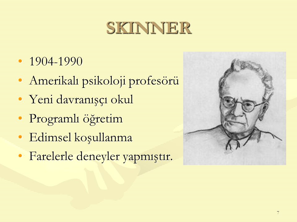 SKINNER 1904-1990 Amerikalı psikoloji profesörü Yeni davranışçı okul