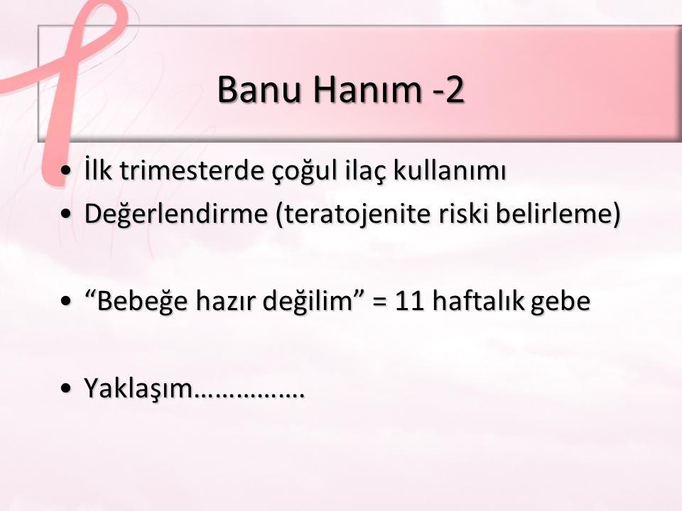 Banu Hanım -2 İlk trimesterde çoğul ilaç kullanımı