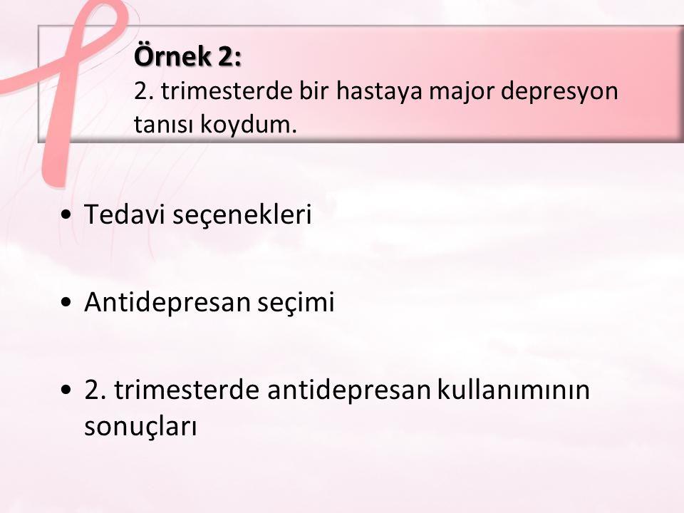 Örnek 2: 2. trimesterde bir hastaya major depresyon tanısı koydum.