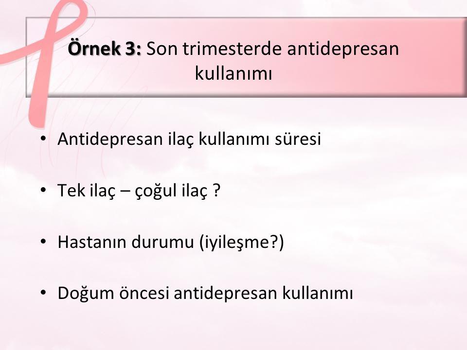 Örnek 3: Son trimesterde antidepresan kullanımı