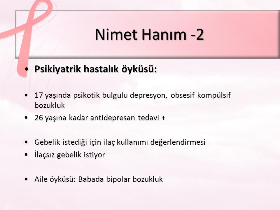 Nimet Hanım -2 Psikiyatrik hastalık öyküsü: