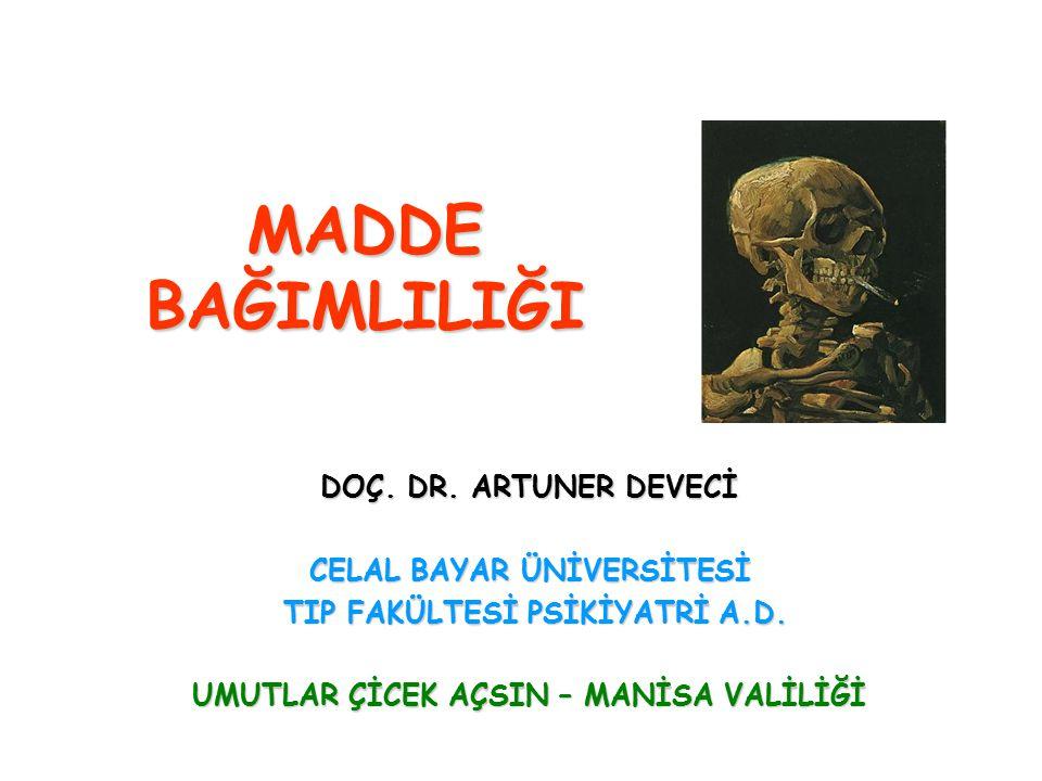 MADDE BAĞIMLILIĞI DOÇ. DR. ARTUNER DEVECİ CELAL BAYAR ÜNİVERSİTESİ