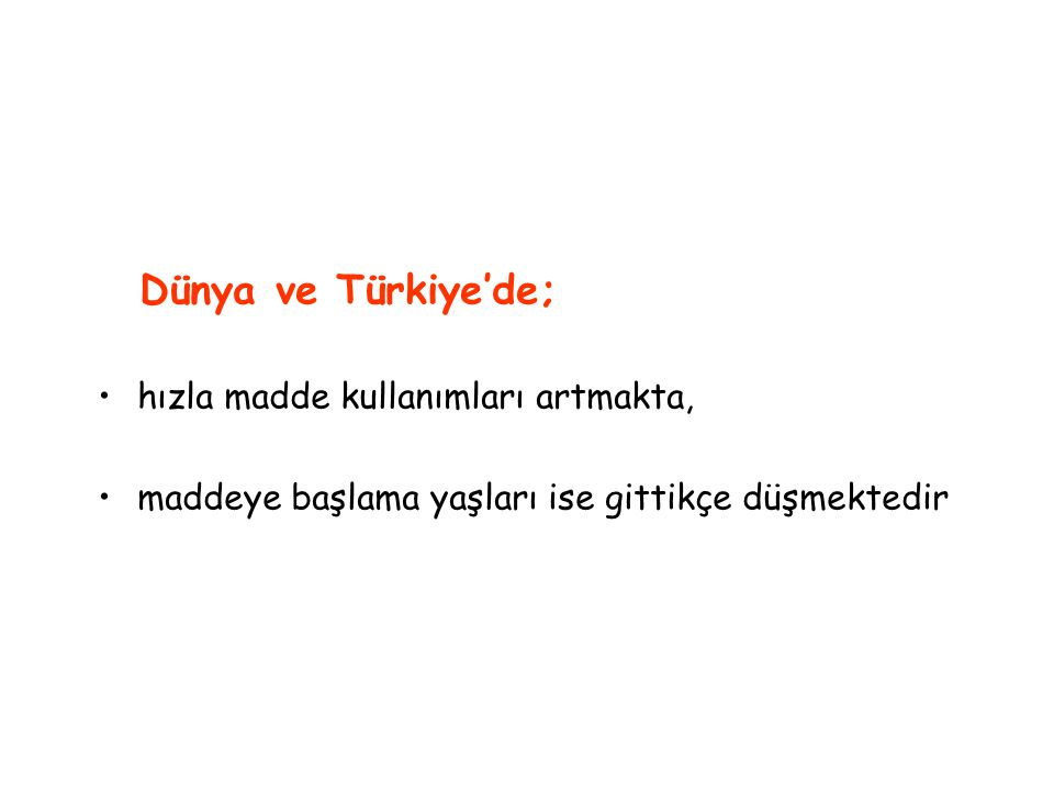 Dünya ve Türkiye'de; hızla madde kullanımları artmakta,