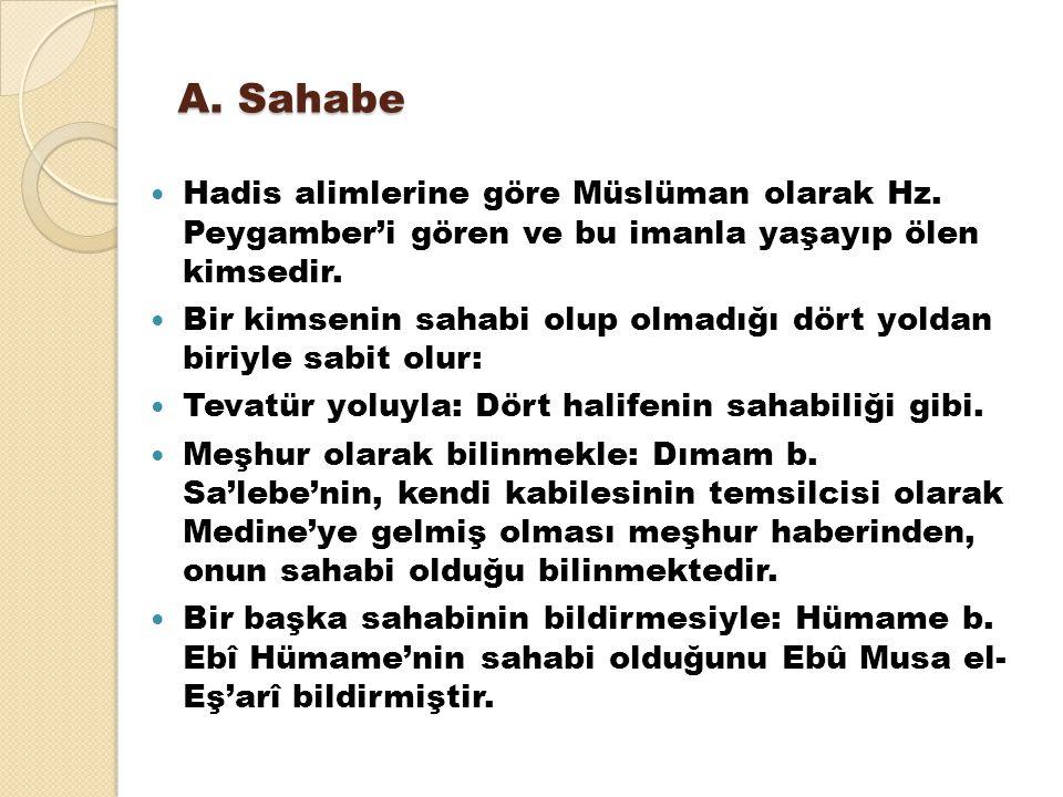 A. Sahabe Hadis alimlerine göre Müslüman olarak Hz. Peygamber'i gören ve bu imanla yaşayıp ölen kimsedir.