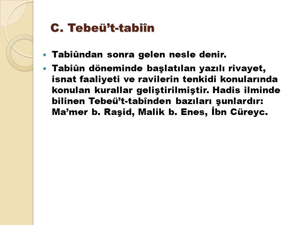 C. Tebeü't-tabiîn Tabiûndan sonra gelen nesle denir.