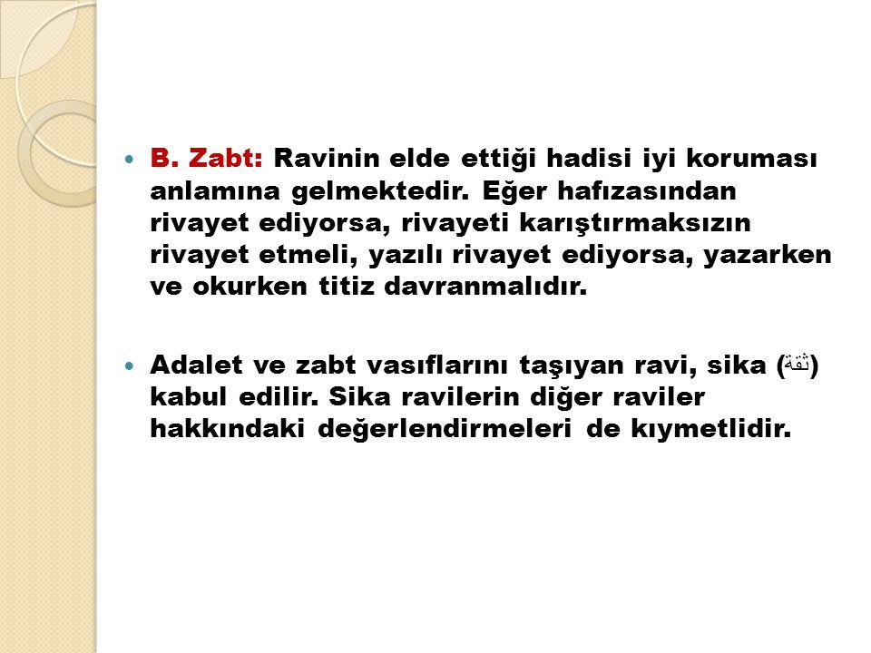 B. Zabt: Ravinin elde ettiği hadisi iyi koruması anlamına gelmektedir