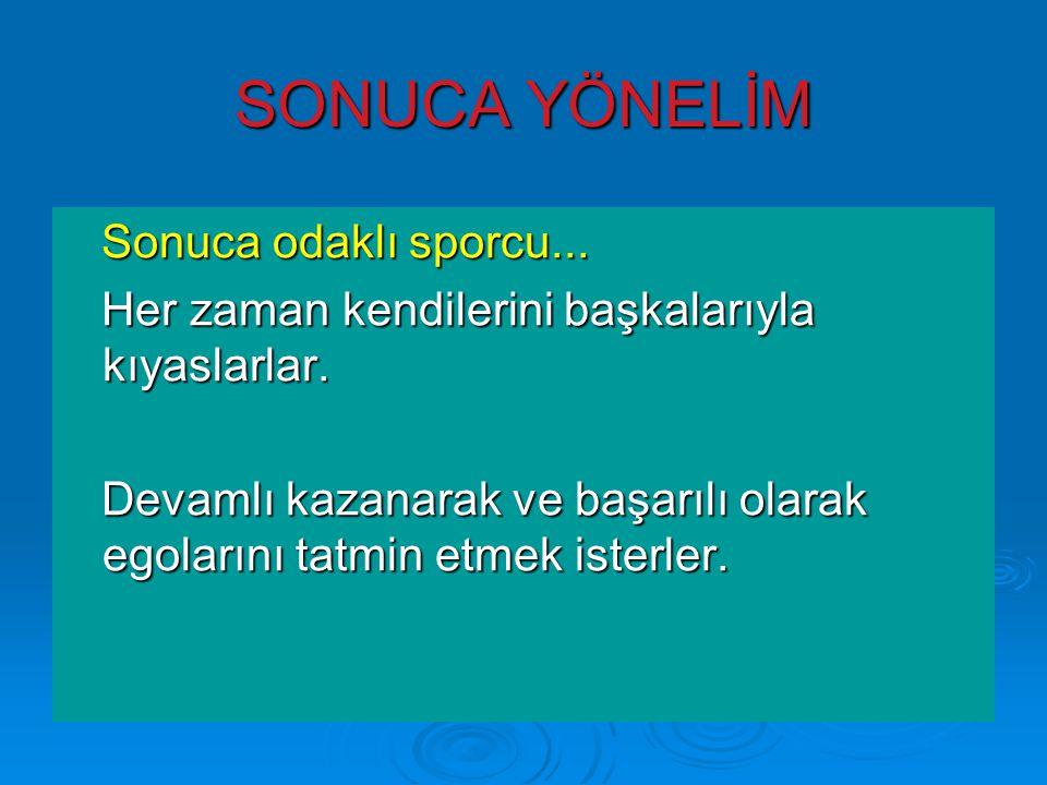 SONUCA YÖNELİM Sonuca odaklı sporcu...