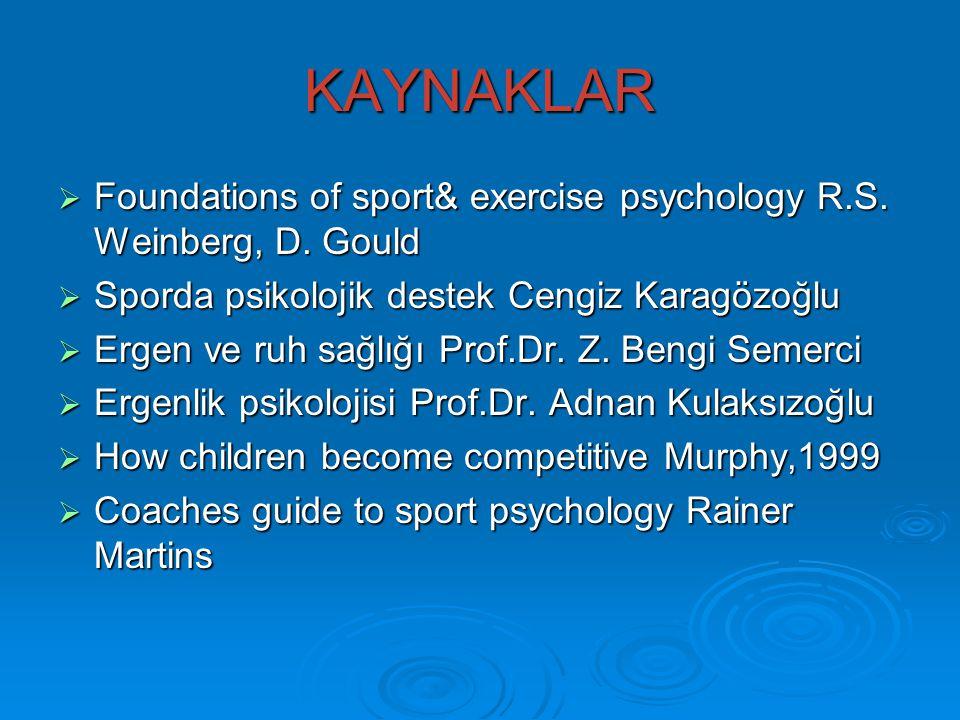 KAYNAKLAR Foundations of sport& exercise psychology R.S. Weinberg, D. Gould. Sporda psikolojik destek Cengiz Karagözoğlu.