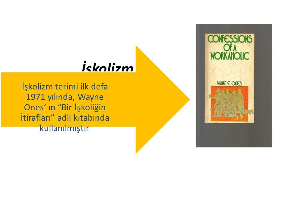 İşkolizm İşkolizm terimi ilk defa 1971 yılında, Wayne Ones' ın Bir İşkoliğin İtirafları adlı kitabında kullanılmıştır.