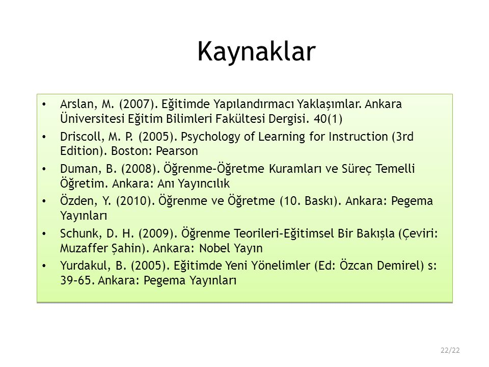 Kaynaklar Arslan, M. (2007). Eğitimde Yapılandırmacı Yaklaşımlar. Ankara Üniversitesi Eğitim Bilimleri Fakültesi Dergisi. 40(1)