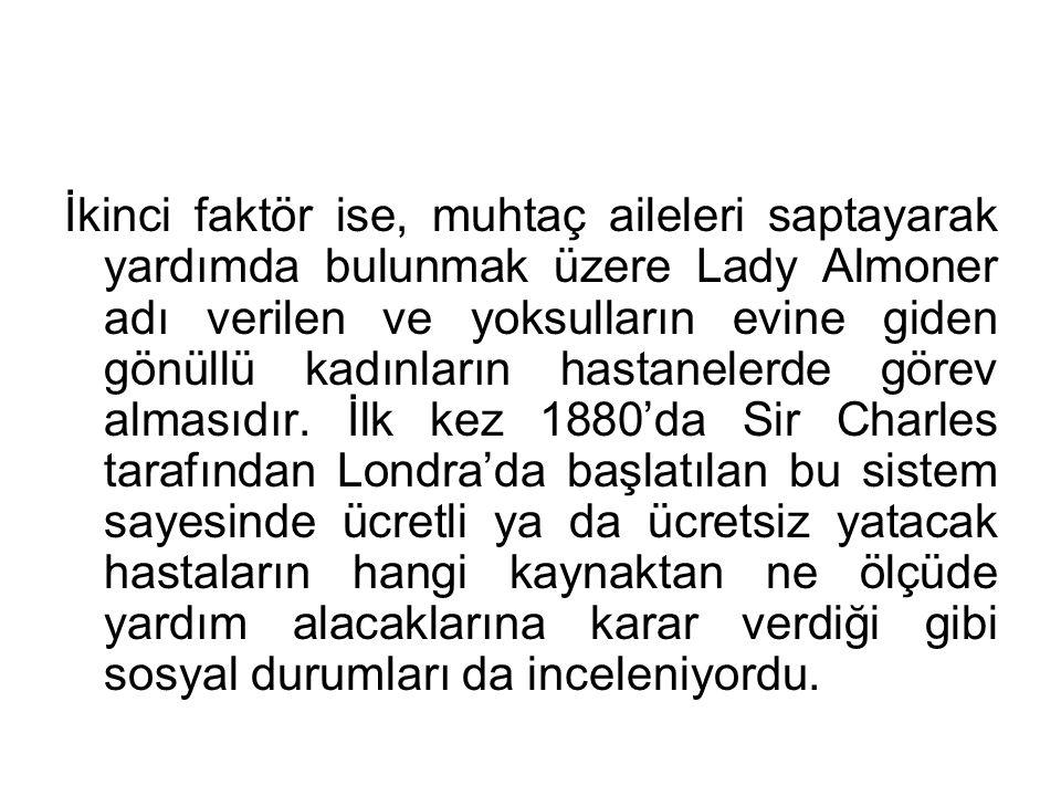 İkinci faktör ise, muhtaç aileleri saptayarak yardımda bulunmak üzere Lady Almoner adı verilen ve yoksulların evine giden gönüllü kadınların hastanelerde görev almasıdır.