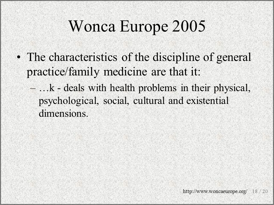 Wonca Europe 2005 The characteristics of the discipline of general practice/family medicine are that it: