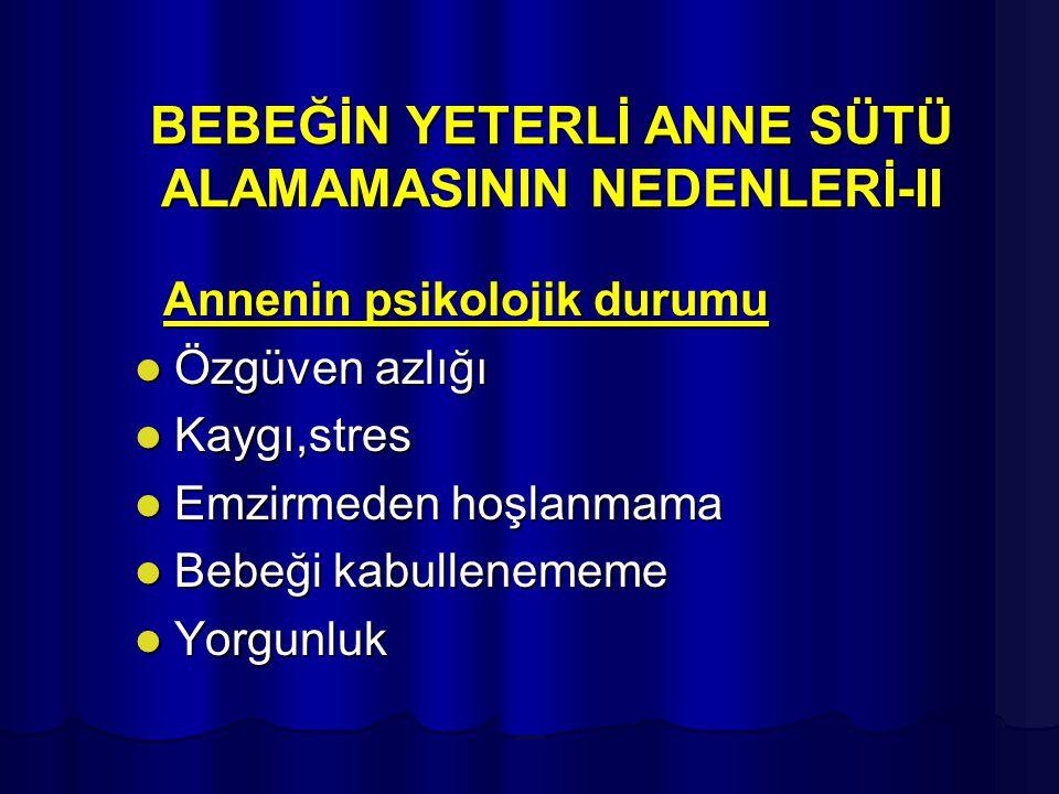 BEBEĞİN YETERLİ ANNE SÜTÜ ALAMAMASININ NEDENLERİ-II