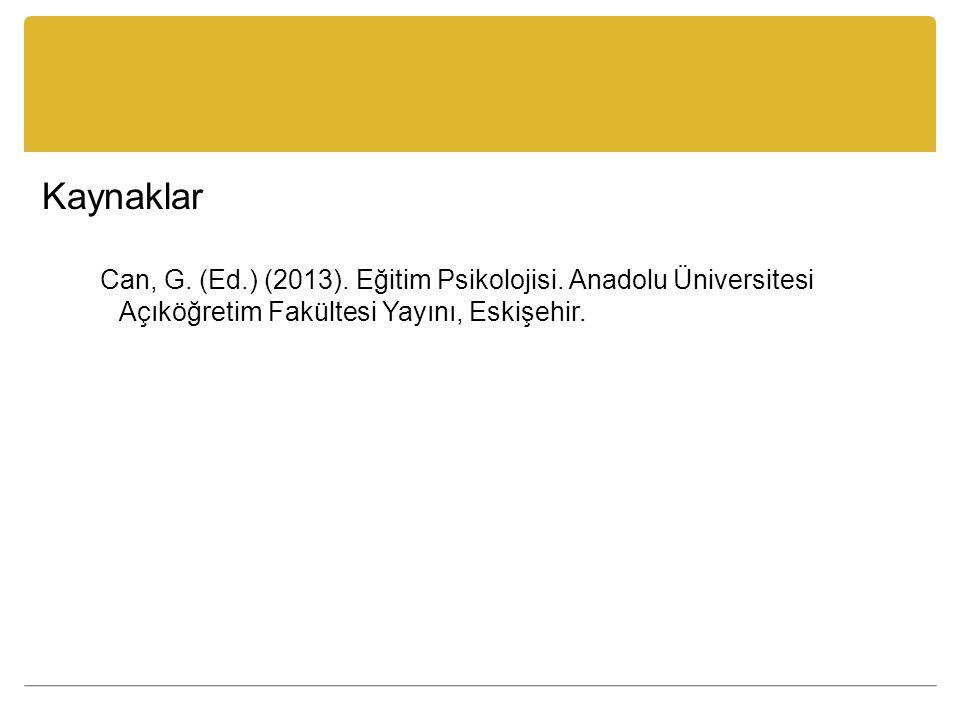 Kaynaklar Can, G. (Ed.) (2013). Eğitim Psikolojisi.