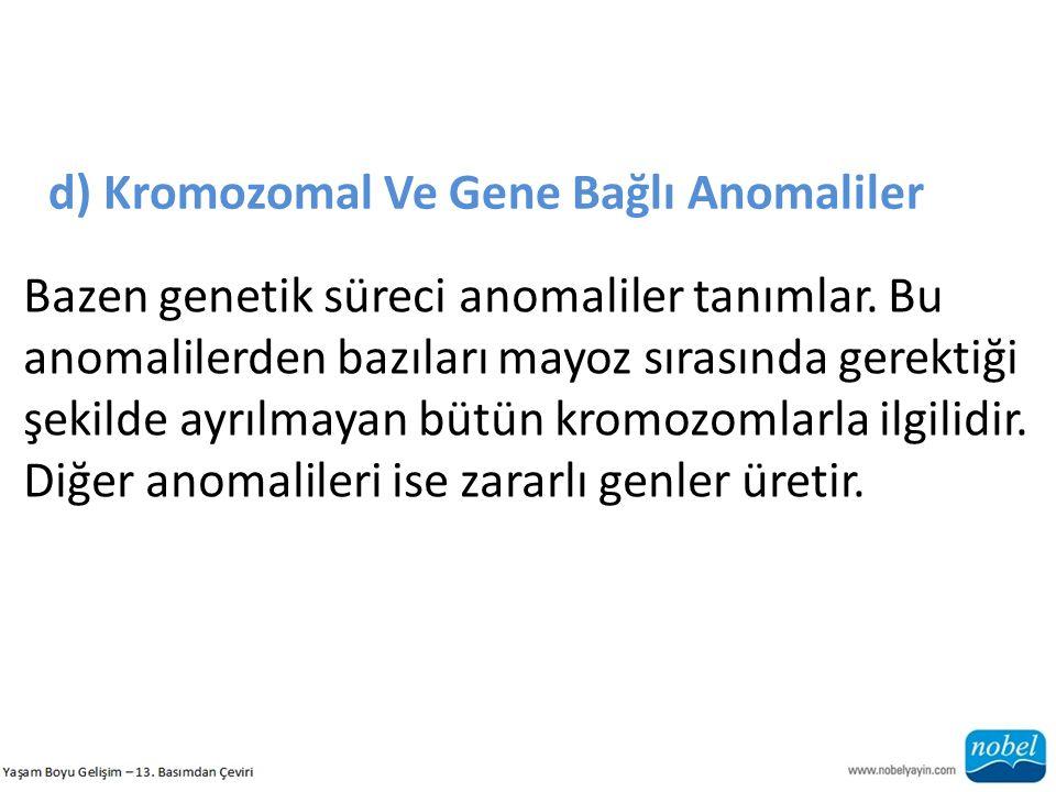 d) Kromozomal Ve Gene Bağlı Anomaliler