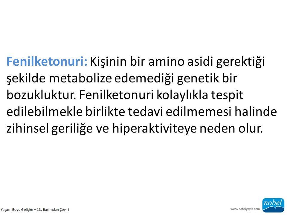 Fenilketonuri: Kişinin bir amino asidi gerektiği şekilde metabolize edemediği genetik bir bozukluktur.