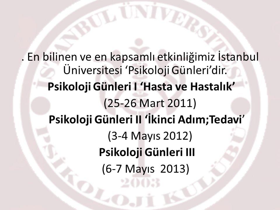En bilinen ve en kapsamlı etkinliğimiz İstanbul Üniversitesi 'Psikoloji Günleri'dir.