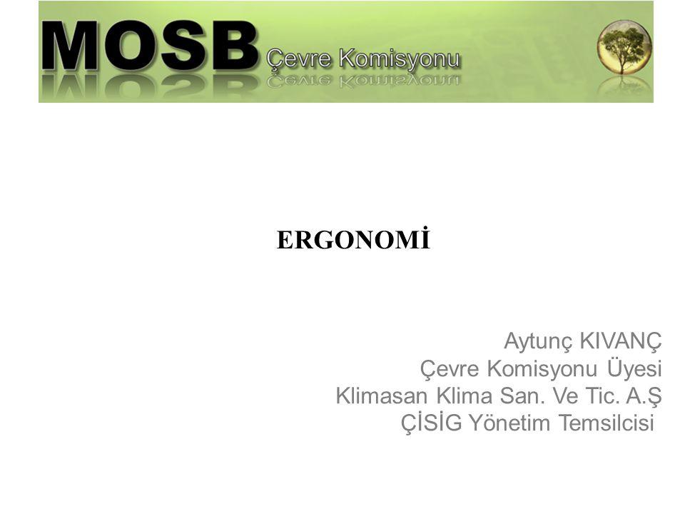 ERGONOMİ Aytunç KIVANÇ Çevre Komisyonu Üyesi