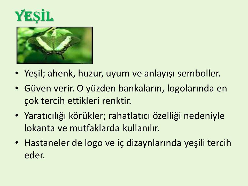 YEŞİL Yeşil; ahenk, huzur, uyum ve anlayışı semboller.