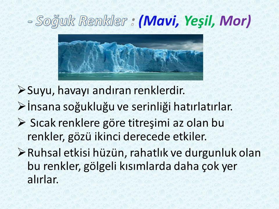 - Soğuk Renkler : (Mavi, Yeşil, Mor)