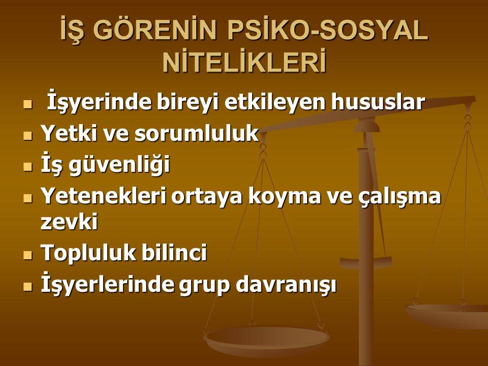 İŞ GÖRENİN PSİKO-SOSYAL NİTELİKLERİ