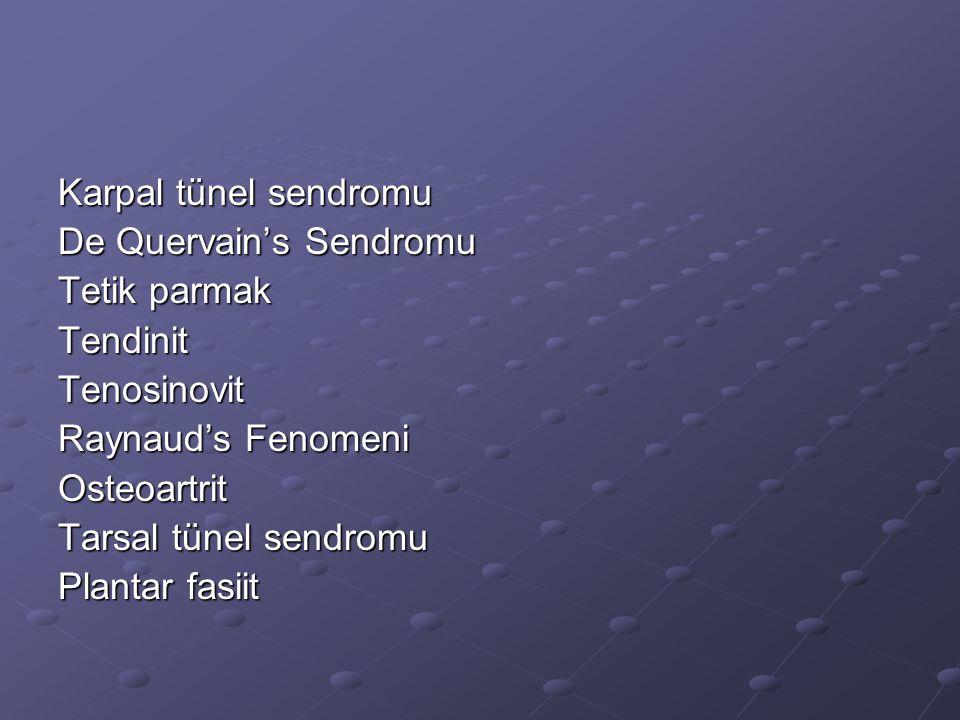 Karpal tünel sendromu De Quervain's Sendromu. Tetik parmak. Tendinit. Tenosinovit. Raynaud's Fenomeni.
