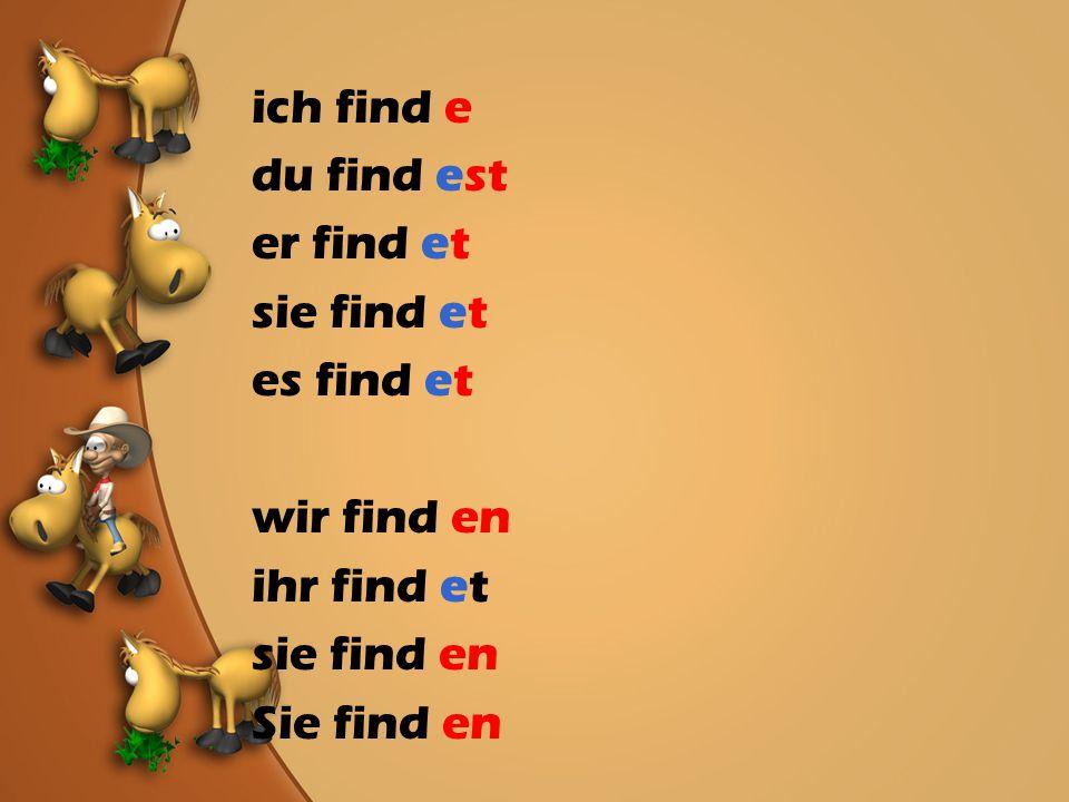 ich find e du find est er find et sie find et es find et wir find en ihr find et sie find en Sie find en
