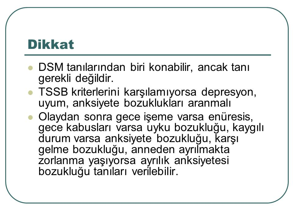 Dikkat DSM tanılarından biri konabilir, ancak tanı gerekli değildir.