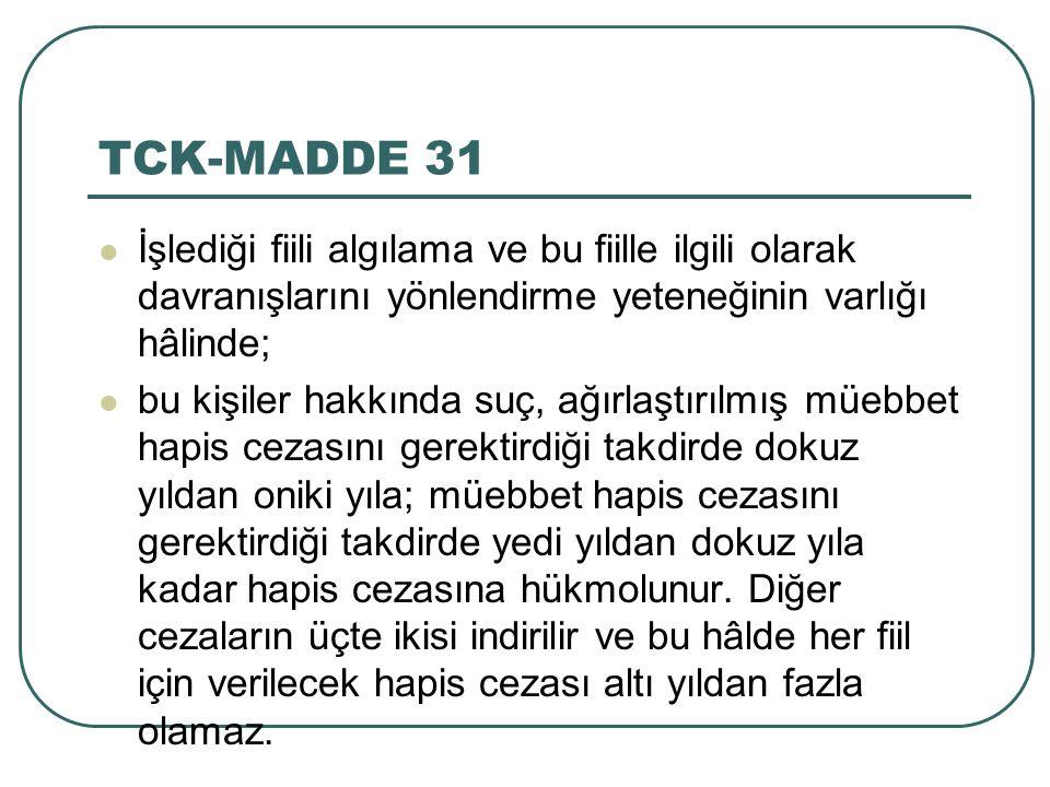 TCK-MADDE 31 İşlediği fiili algılama ve bu fiille ilgili olarak davranışlarını yönlendirme yeteneğinin varlığı hâlinde;
