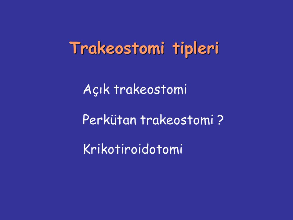 Açık trakeostomi Perkütan trakeostomi Krikotiroidotomi