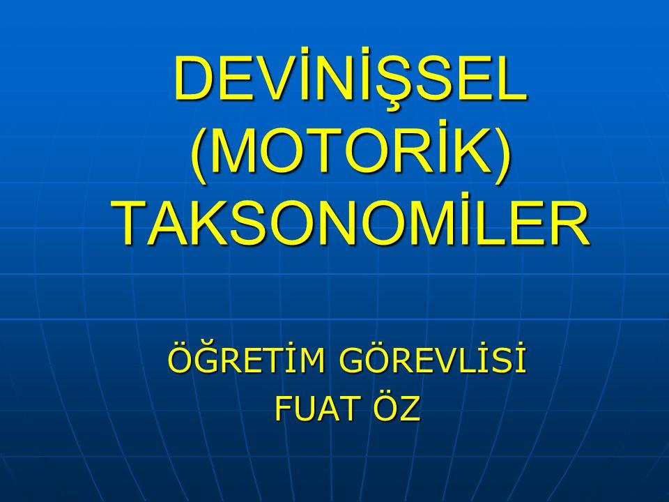 DEVİNİŞSEL (MOTORİK) TAKSONOMİLER