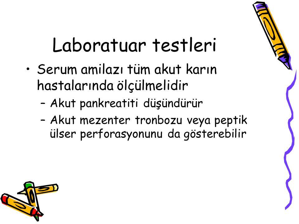 Laboratuar testleri Serum amilazı tüm akut karın hastalarında ölçülmelidir. Akut pankreatiti düşündürür.