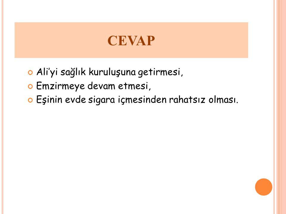 CEVAP Ali'yi sağlık kuruluşuna getirmesi, Emzirmeye devam etmesi,