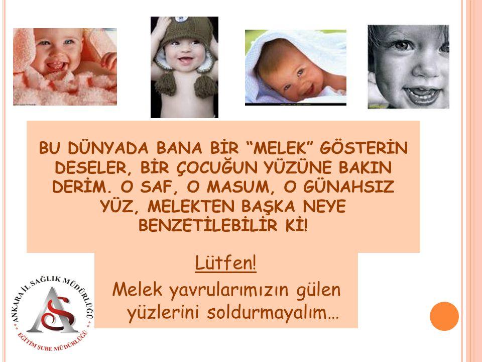 Lütfen! Melek yavrularımızın gülen yüzlerini soldurmayalım…