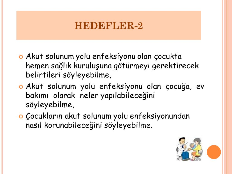 HEDEFLER-2 Akut solunum yolu enfeksiyonu olan çocukta hemen sağlık kuruluşuna götürmeyi gerektirecek belirtileri söyleyebilme,
