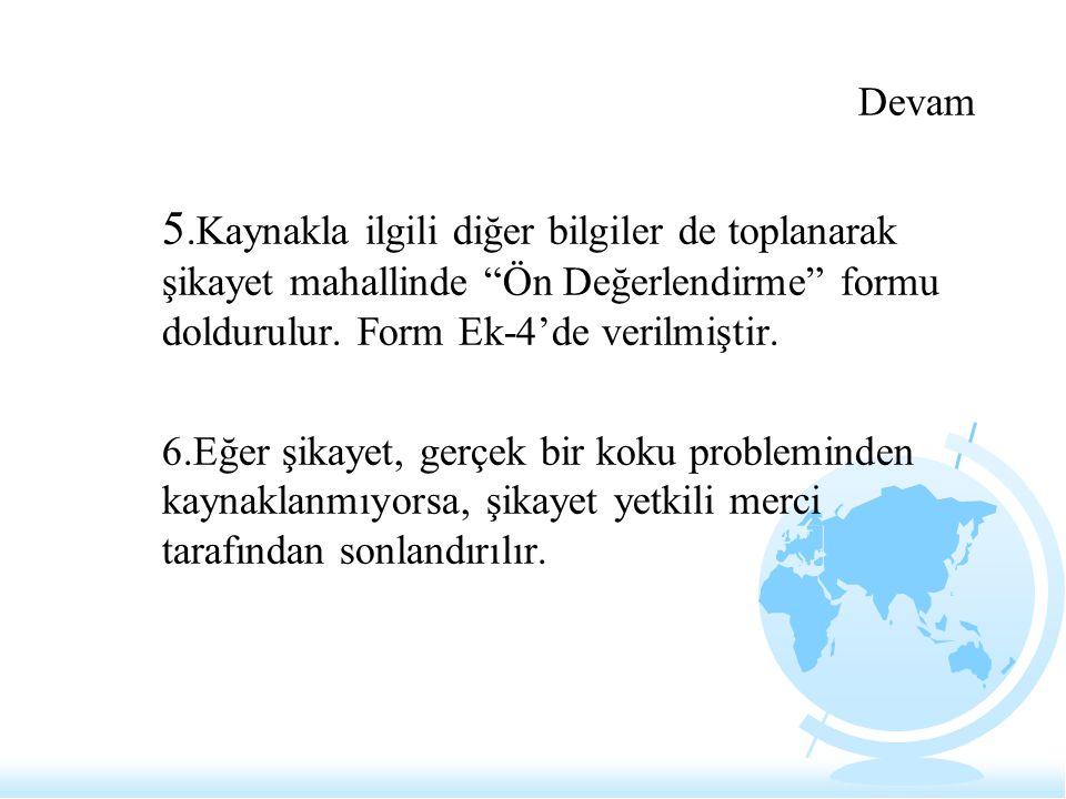Devam 5.Kaynakla ilgili diğer bilgiler de toplanarak şikayet mahallinde Ön Değerlendirme formu doldurulur. Form Ek-4'de verilmiştir.