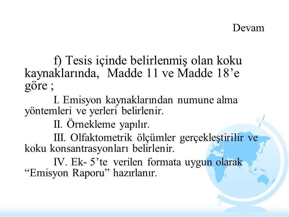 Devam f) Tesis içinde belirlenmiş olan koku kaynaklarında, Madde 11 ve Madde 18'e göre ;