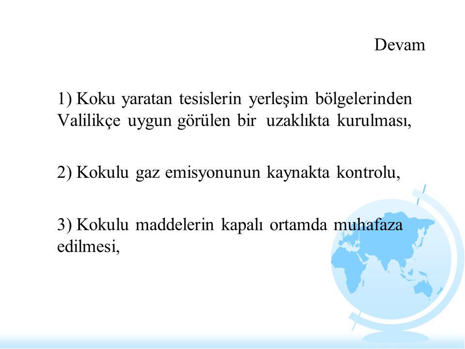 Devam 1) Koku yaratan tesislerin yerleşim bölgelerinden Valilikçe uygun görülen bir uzaklıkta kurulması,