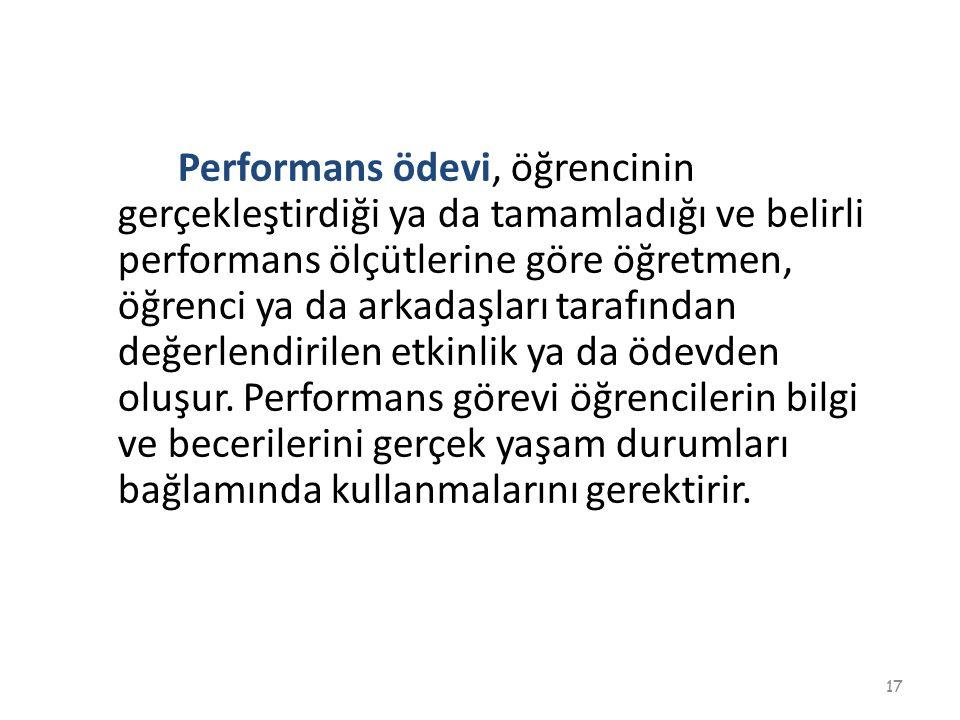 Performans ödevi, öğrencinin gerçekleştirdiği ya da tamamladığı ve belirli performans ölçütlerine göre öğretmen, öğrenci ya da arkadaşları tarafından değerlendirilen etkinlik ya da ödevden oluşur.