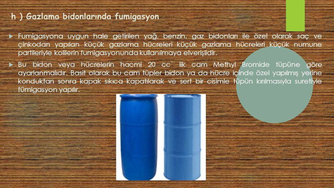 h ) Gazlama bidonlarında fumigasyon