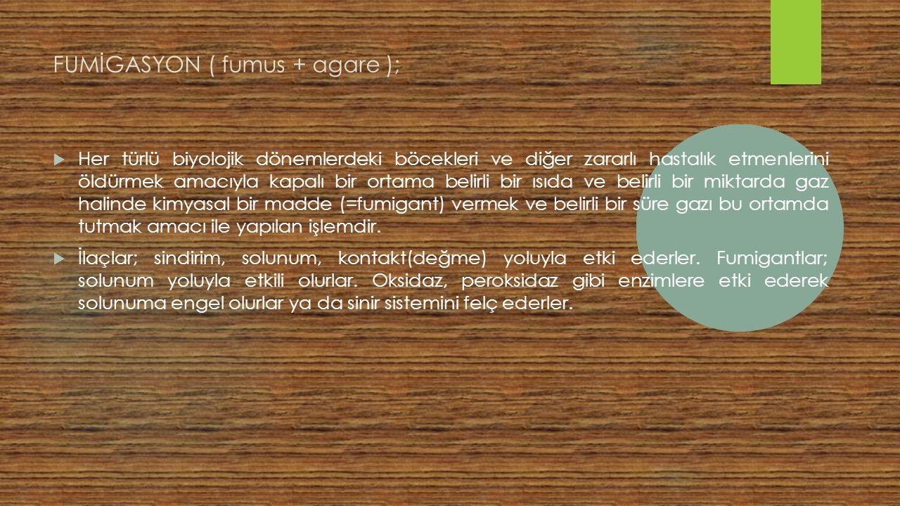 FUMİGASYON ( fumus + agare );