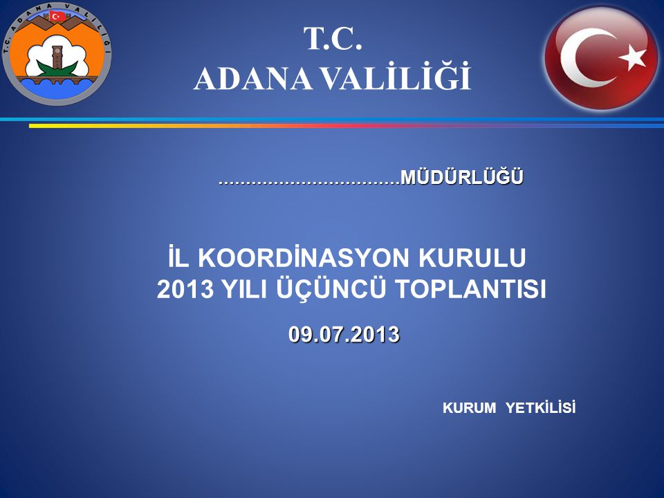 T.C. ADANA VALİLİĞİ İL KOORDİNASYON KURULU 2013 YILI ÜÇÜNCÜ TOPLANTISI