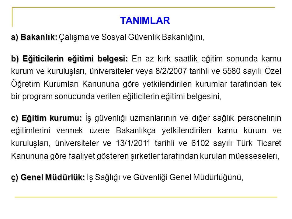 TANIMLAR a) Bakanlık: Çalışma ve Sosyal Güvenlik Bakanlığını,