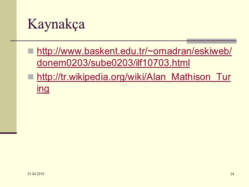Kaynakça http://www.baskent.edu.tr/~omadran/eskiweb/donem0203/sube0203/ilf10703.html. http://tr.wikipedia.org/wiki/Alan_Mathison_Turing.