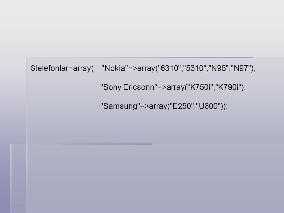$telefonlar=array( Nokia =>array( 6310 , 5310 , N95 , N97 ),