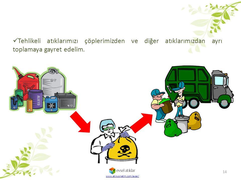 Tehlikeli atıklarımızı çöplerimizden ve diğer atıklarımızdan ayrı toplamaya gayret edelim.