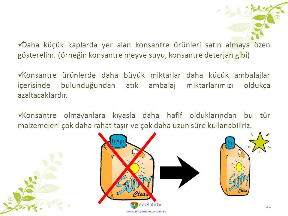 Daha küçük kaplarda yer alan konsantre ürünleri satın almaya özen gösterelim. (örneğin konsantre meyve suyu, konsantre deterjan gibi)