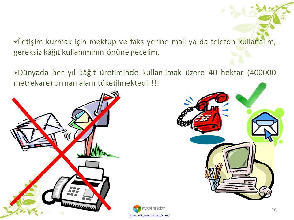 İletişim kurmak için mektup ve faks yerine mail ya da telefon kullanalım, gereksiz kâğıt kullanımının önüne geçelim.